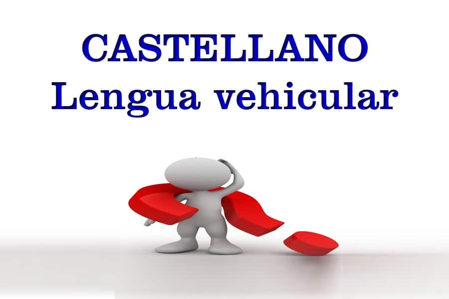 ¿Debe ser el castellano lengua vehicular en todas las comunidades autónomas?