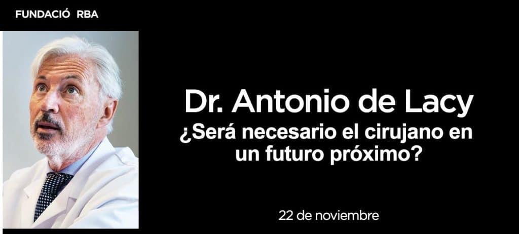 Cirujano Dr. Antonio de Lacy. Fundación RBA. El futuro de la cirugía 4.0